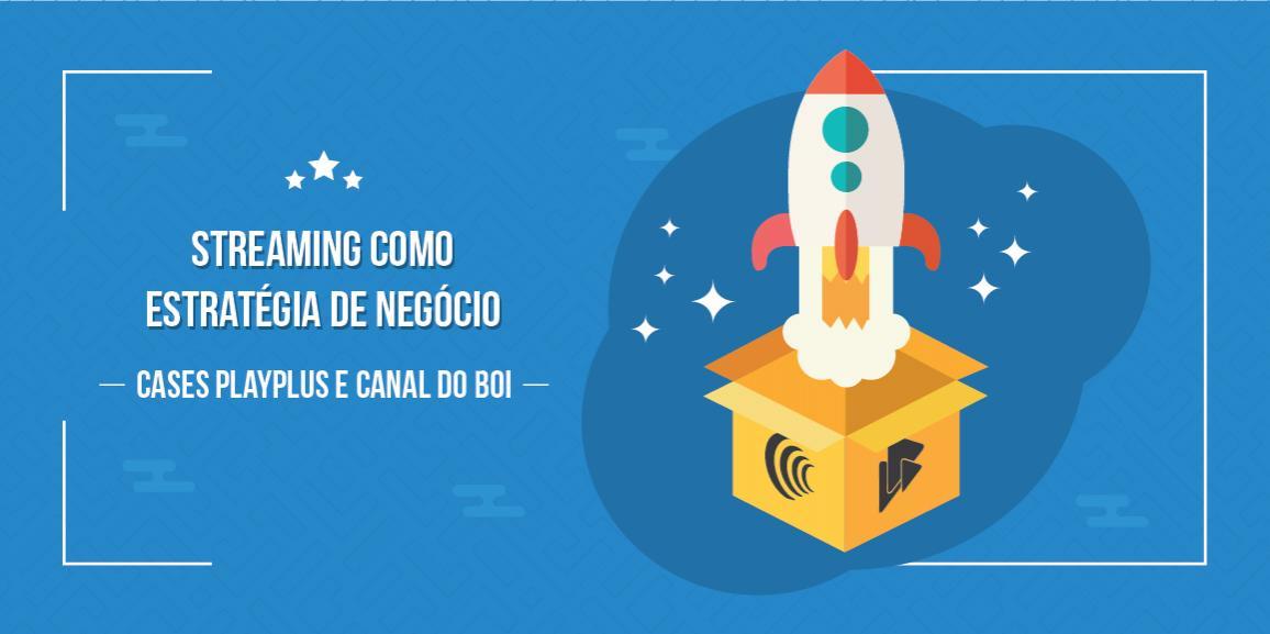 Streaming como estratégia de negócio: case PlayPlus e Canal do Boi