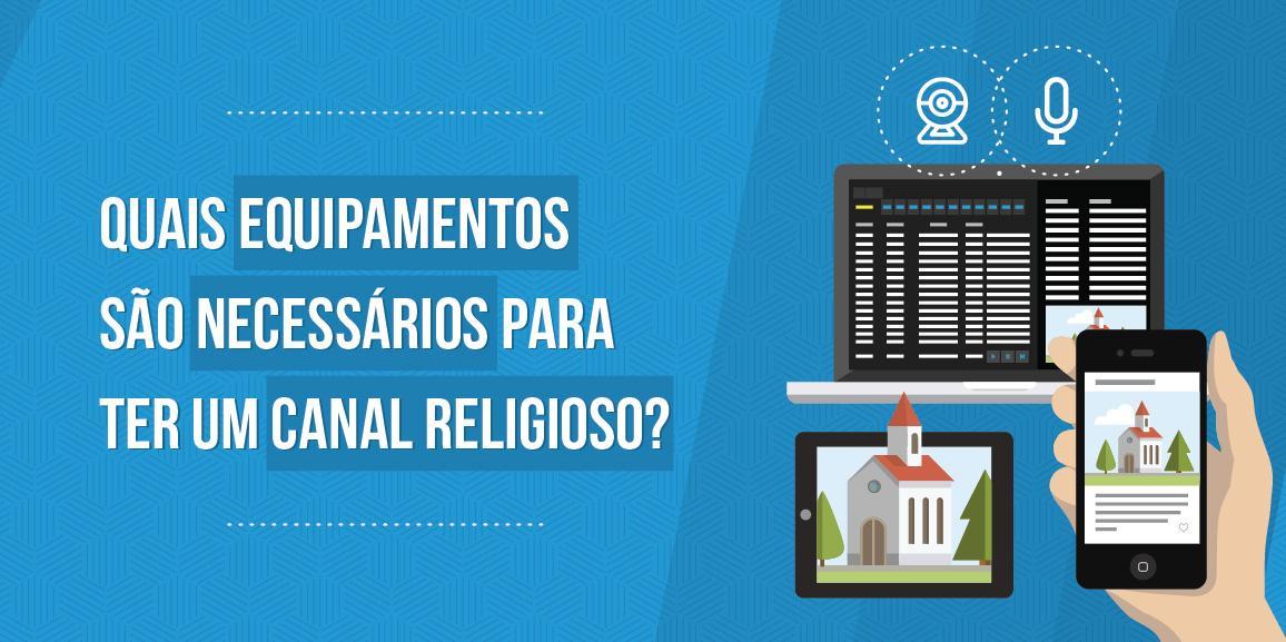 Quais equipamentos são necessários para ter um canal religioso?