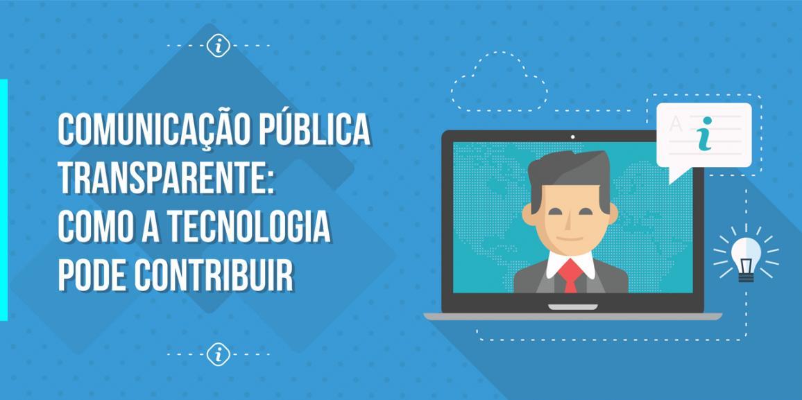 Comunicação pública transparente: como a tecnologia pode contribuir