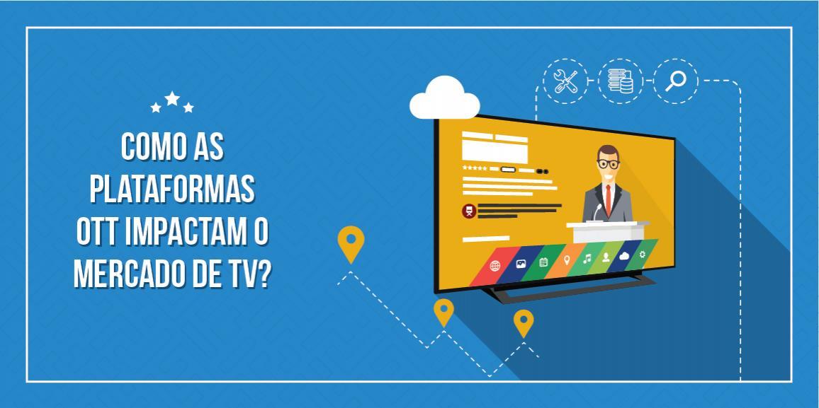 Emissoras de TV e OTT: como o mercado está se desenhando?