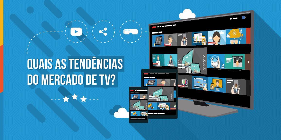 Quais as tendências do mercado de TV?