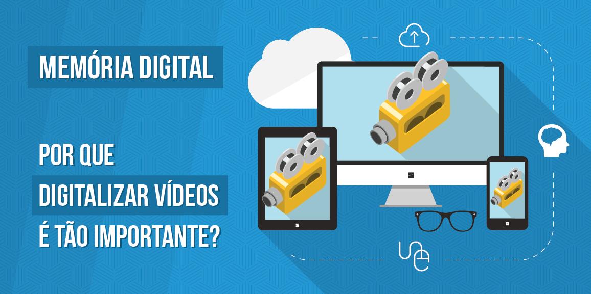 Memória digital: Por que digitalizar vídeos é tão importante?
