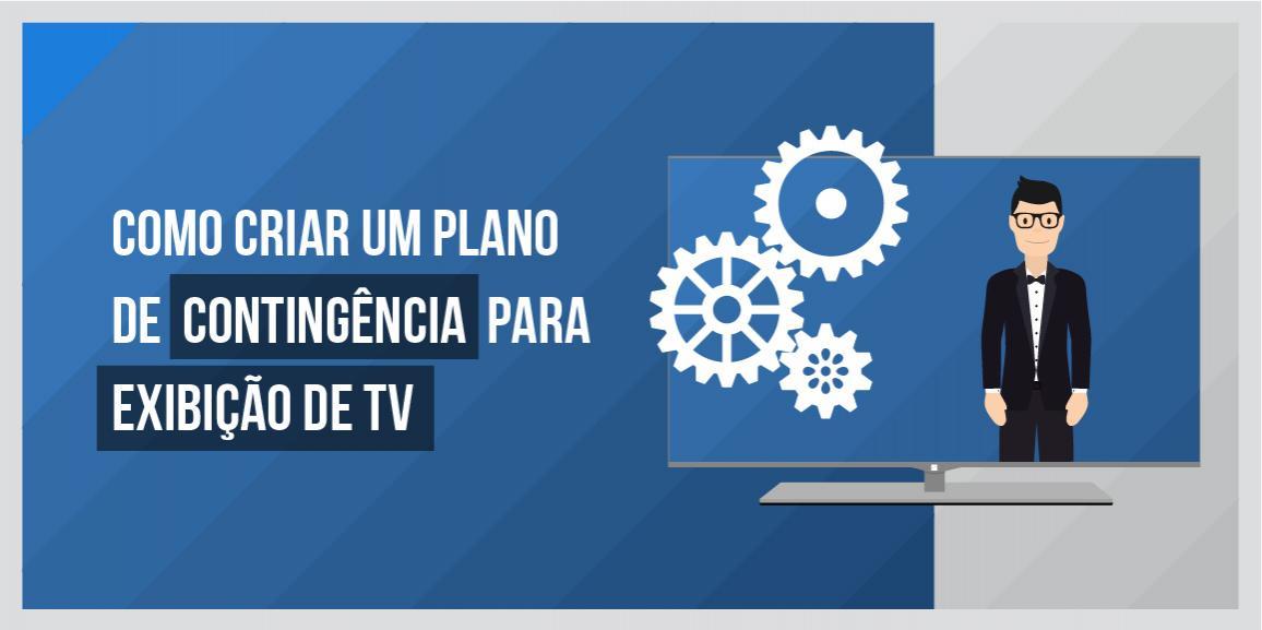 Como criar um plano de contingência para exibição de TV