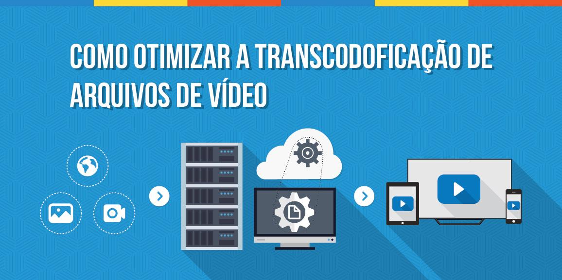 Como otimizar a transcodificação de arquivos de vídeo?