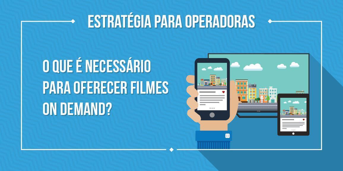 Estratégia para operadoras: o que é necessário para oferecer filmes on demand?