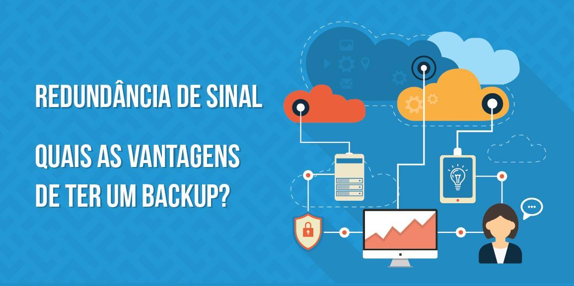 Redundância de sinal: Quais as vantagens de ter um backup?