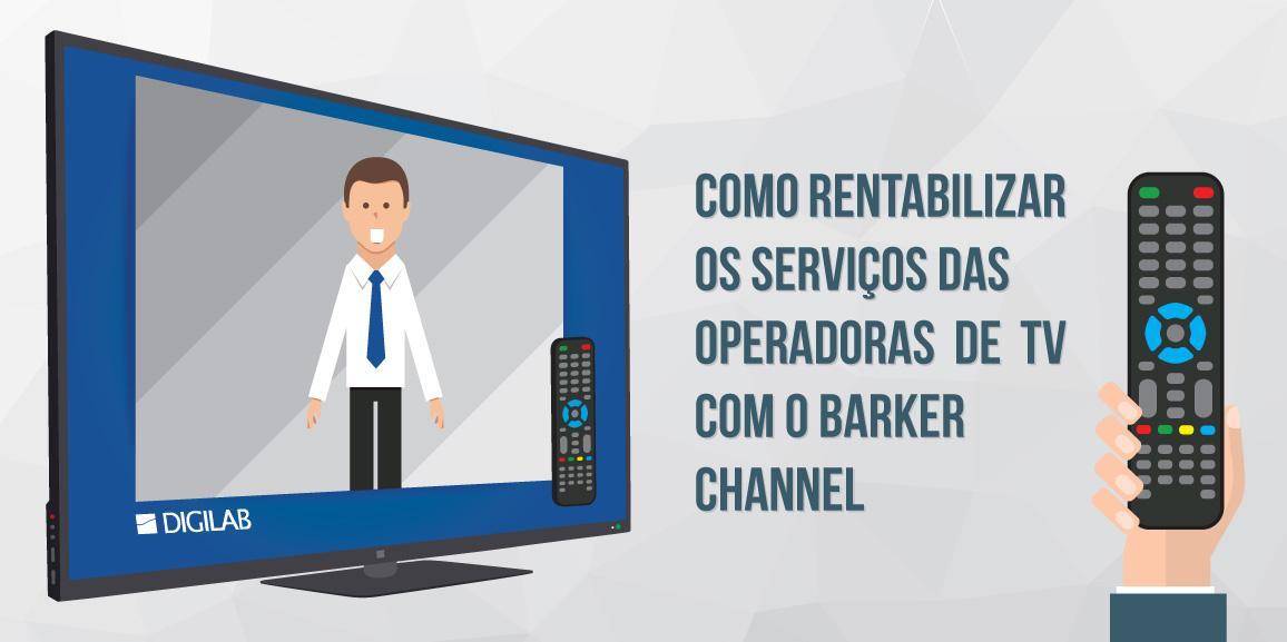 Como rentabilizar os serviços das operadoras de TV com o Barker Channel