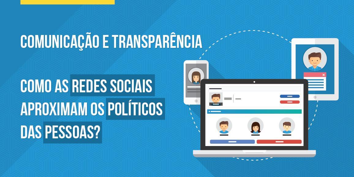 Comunicação e transparência: como as redes sociais têm ajudado as pessoas a ficarem mais perto dos políticos?