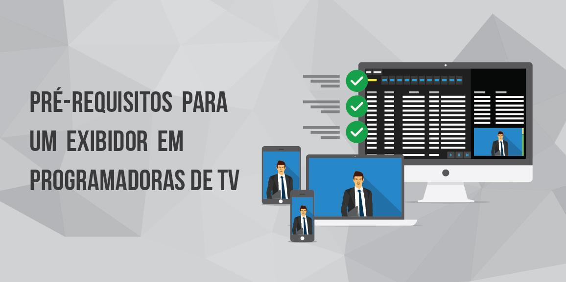 Pré-requisitos para um exibidor em programadoras de TV
