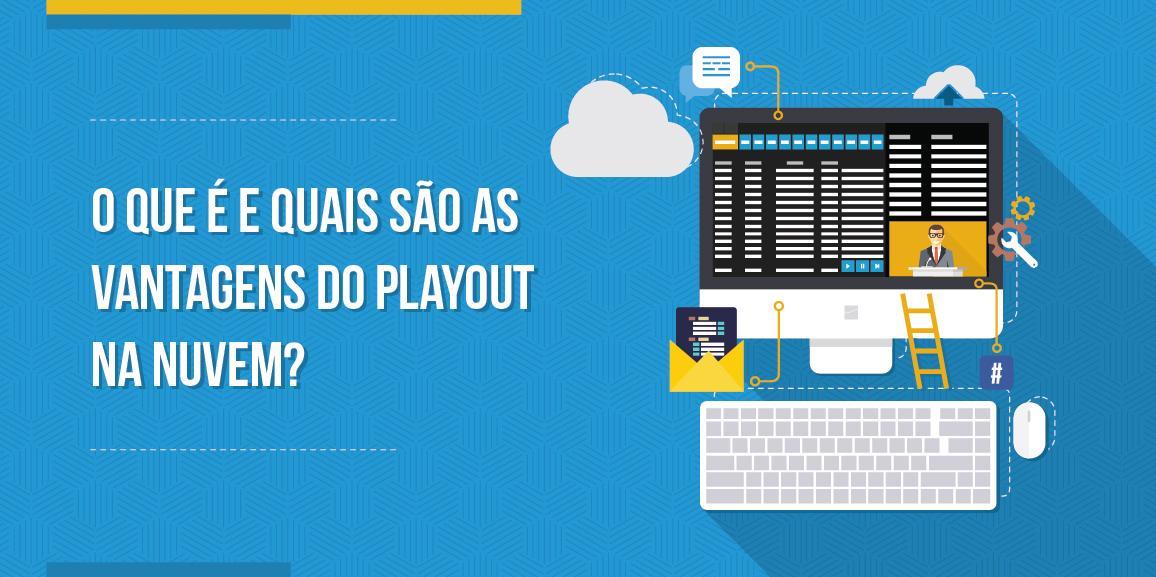 O que é e quais são as vantagens do playout na nuvem?