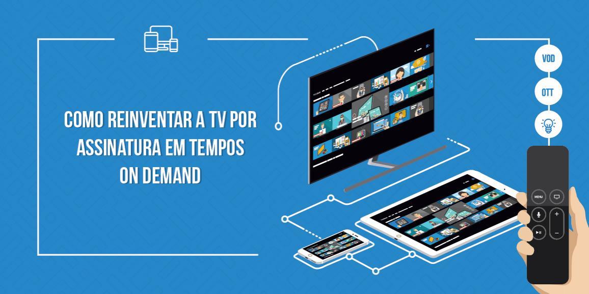 Como reinventar a TV por assinatura em tempos on demand