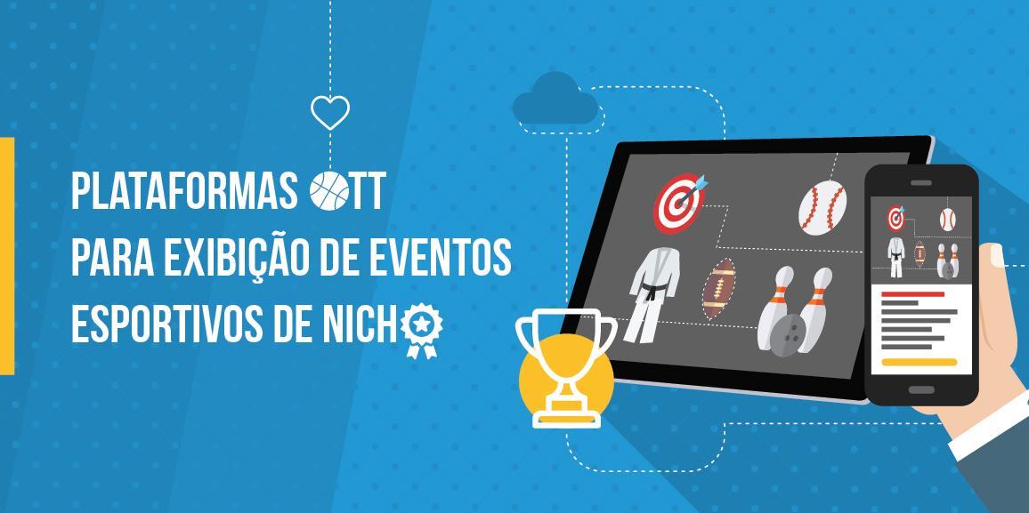 Plataformas OTT para exibição de eventos esportivos de nicho