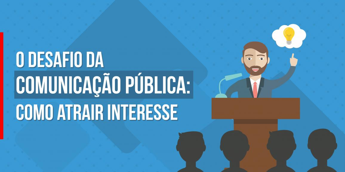 O desafio da comunicação pública: como atrair interesse
