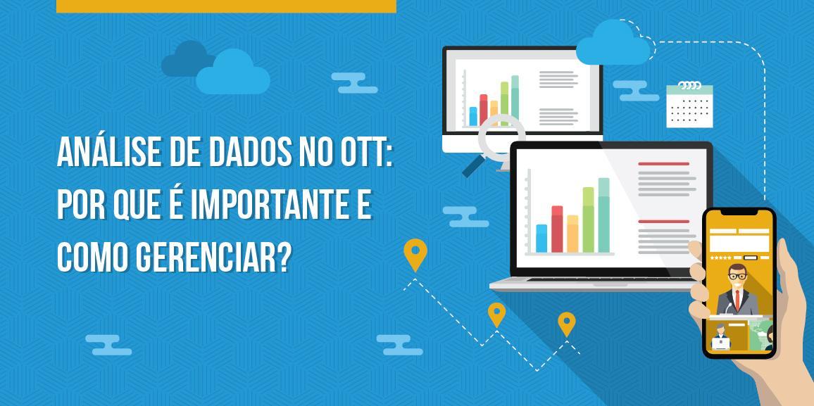 Análise de dados no OTT: por que é importante e como gerenciar?