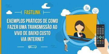 Fastlink: exemplos práticos de como fazer uma transmissão via INTERNET doméstica