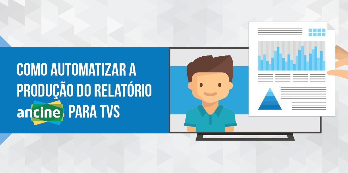 Como automatizar a produção do relatório Ancine para TVs