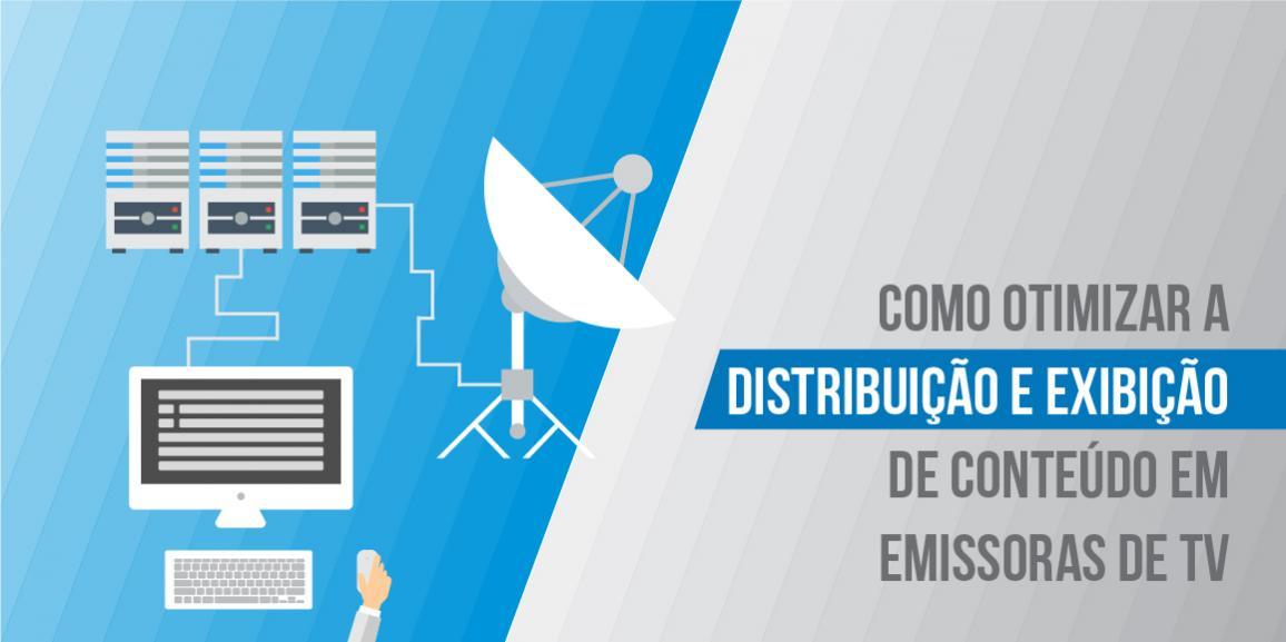 Como otimizar a distribuição e exibição de conteúdo em emissoras de TV