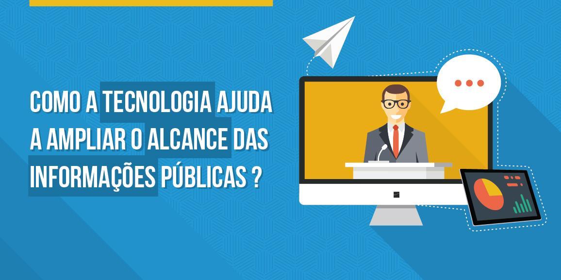 Como a tecnologia ajuda a ampliar o alcance das informações públicas?