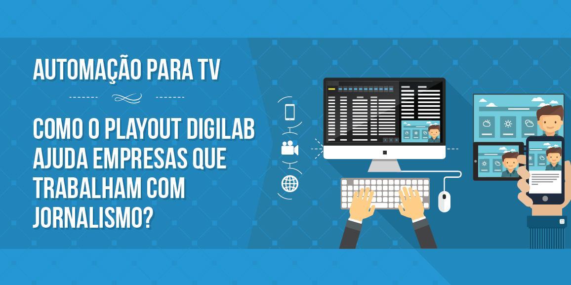 Automação para TV: como o playout Digilab ajuda empresas que trabalham com jornalismo?