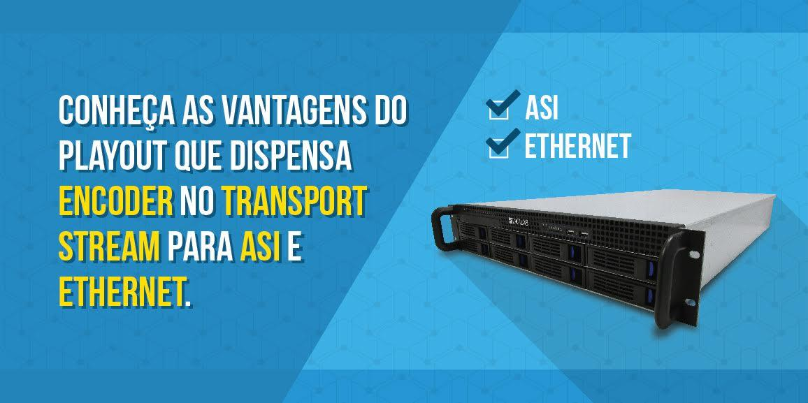 Conheça as vantagens do Playout que dispensa encoder no Transport Stream para ASI e Ethernet