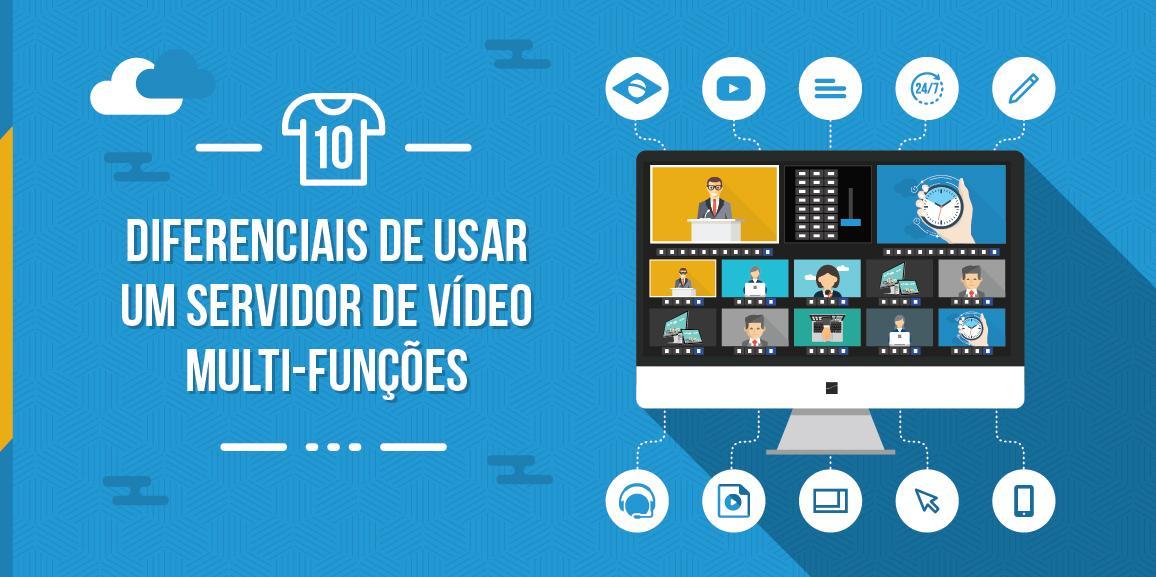 10 diferenciais de usar um servidor de vídeo multi-funções