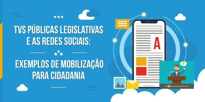 TVs públicas legislativas e as redes sociais: exemplos de mobilização para cidadania