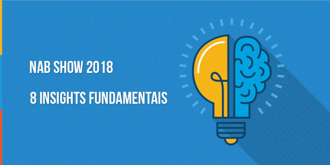 NAB Show 2018: 8 insights fundamentais