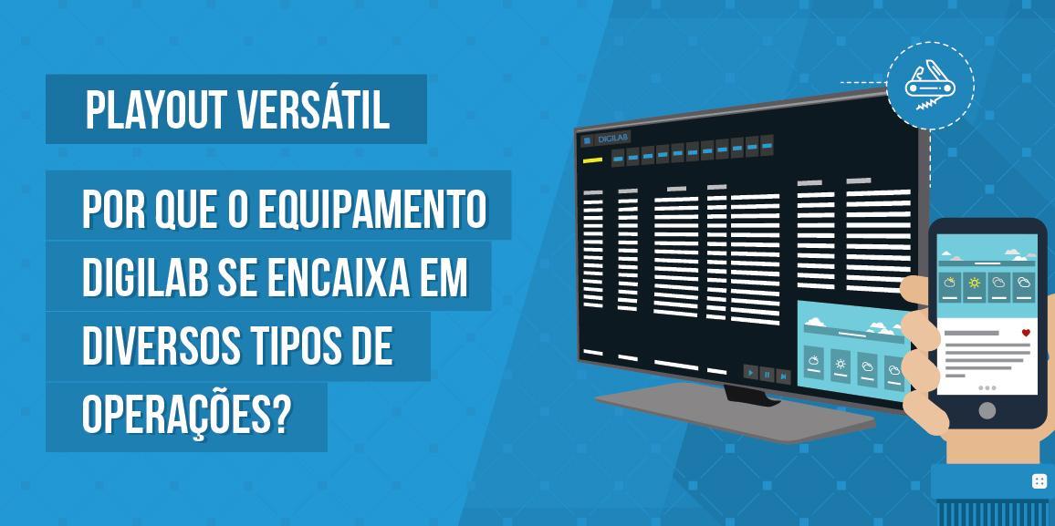 Playout Versátil: Por que o equipamento Digilab se encaixa em diversos tipos de operações?