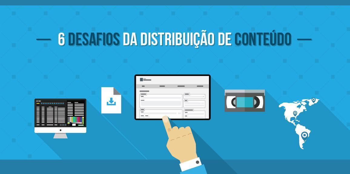 6 desafios da distribuição de conteúdo
